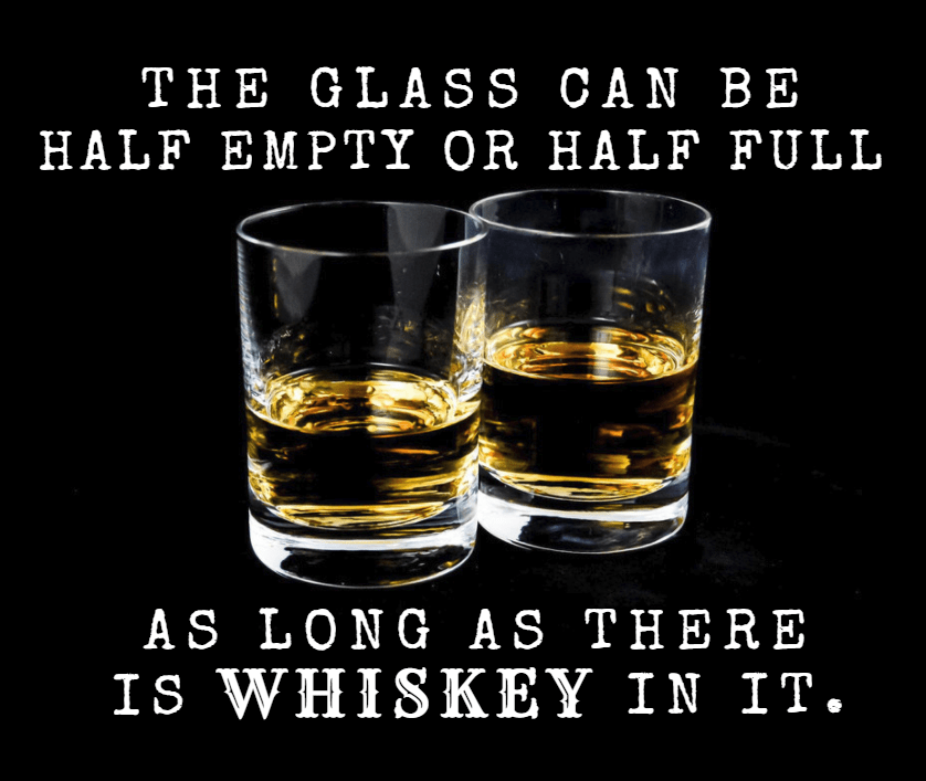 Whiskey half full half empty